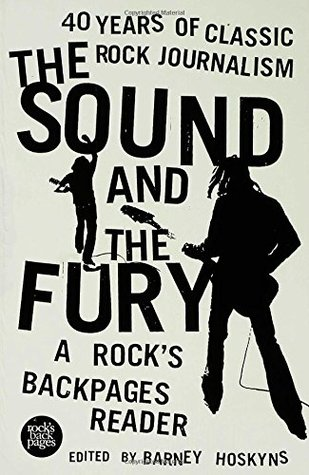 Sound and the Fury: A Rock's Backpages Reader 40 Years of Classic Rock Jour
