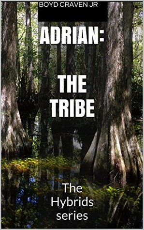 Adrian: The Tribe: The Hybrids series  by  Boyd Craven Jr.