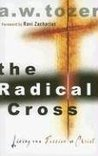 The Radical Cross: Living the Passion of Christ