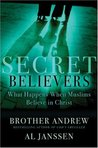 Secret Believers: What Happens When Muslims Believe in Christ