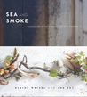 Sea and Smoke: World-Class Dishes from an Untamed Island