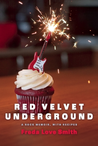 Red Velvet Underground: A Rock Memoir, with Recipes