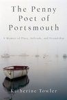 The Penny Poet of Portsmouth: A Memoir of Place, Solitude, and Friendship