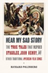 "Hear My Sad Story: The True Tales That Inspired ""Stagolee,"" ""John Henry,"" and Other Traditional American Folk Songs"