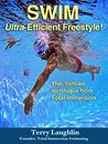 Swim Ultra-Efficient Freestyle!: The 'Fishlike' Techniques From Total Immersion