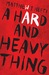 A Hard and Heavy Thing by Matthew J. Hefti
