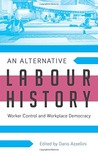 An Alternative Labour History: Worker Control and Workplace Democracy