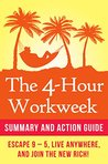 The 4-Hour Workweek Summary: Action Guide To Escape 9 - 5, Live Anywhere, and Join the New Rich!