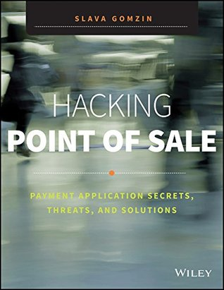 Hacking Point of Sale: Payment Application Secrets, Threats and Solutions  by  Slava Gomzin