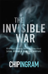 The Invisible War by Chip Ingram