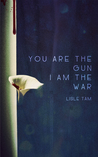 You Are The Gun, I Am The War by Lisle Tam