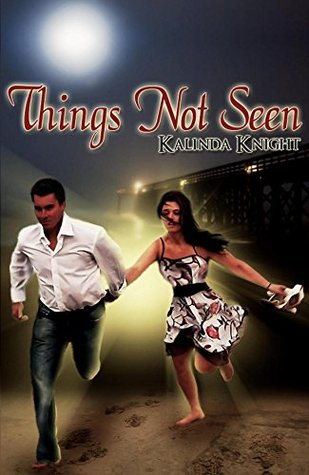Things Not Seen  by  Kalinda Knight