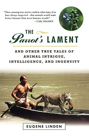 The Parrot's Lament, and Other True Tales of Animal Intrigue,... by Eugene Linden