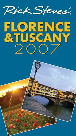 Rick Steves' Florence & Tuscany 2007 by Rick Steves
