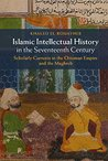 Islamic Intellectual History in the Seventeenth Century: Scholarly Currents in the Ottoman Empire and the Maghreb