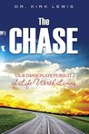 The Chase: Our Passionate Pursuit of Life Worth Living