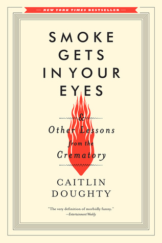 Smoke Gets in Your Eyes: And Other Lessons from the Crematory book cover
