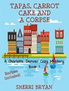 Tapas, Carrot Cake and a Corpse (Charlotte Denver Mystery #1)