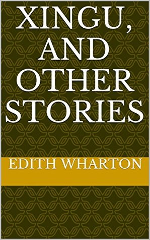 Xingu, and other stories  by  Edith Wharton