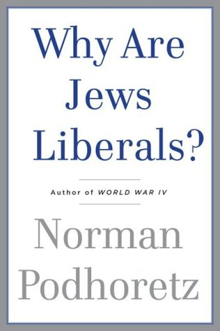 Why Are Jews Liberals? by Norman Podhoretz