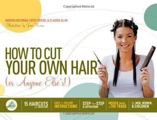 How to Cut Your Own Hair (Or Anyone Else's!) by Marsha Heckman