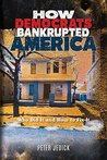 HOW DEMOCRATS BANKRUPTED AMERICA: Who Did It and How To Fix It