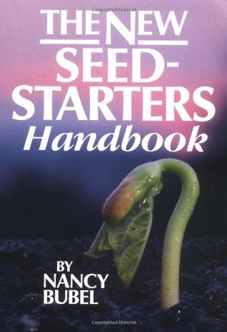 The New Seed-Starter's Handbook by Nancy Bubel