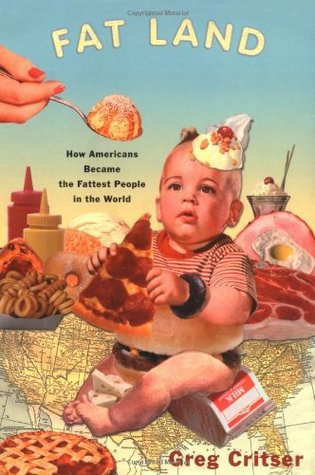 Fat Land: How Americans Became the Fattest People in the World