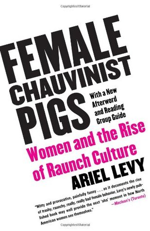 Female Chauvinist Pigs by Ariel Levy