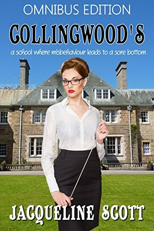 Collingwoods: Omnibus Edition: a school where misbehaviour leads to a sore bottom Jacqueline Scott