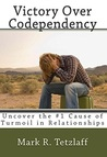 Victory Over Codependency by Mark R. Tetzlaff