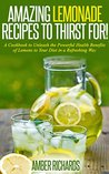 Amazing Lemonade Recipes To Thirst For! by Amber Richards
