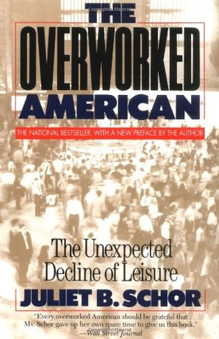 The Overworked American by Juliet B. Schor
