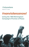 Nonviolence Now!: Living the 1963 Birmingham Campaign's Promise of Peace