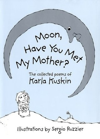 Moon, Have You Met My Mother? by Karla Kuskin