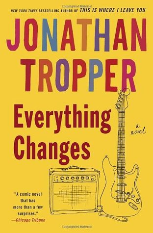 Everything Changes by Jonathan Tropper