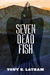 Seven Dead Fish by Tony H. Latham