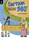 Cartoon 360: Secrets to Drawing Cartoon People and Poses in 3-D