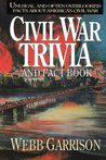 Civil War Trivia and Fact Book: Unusual and Often Overlooked Facts about America's Civil War