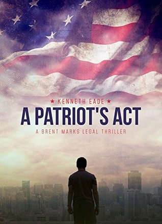 A Patriot's Act, Kenneth Eade | Bibliophilia: read more books! (Recommended reading)