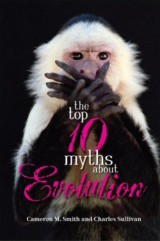 The Top 10 Myths About Evolution by Cameron M. Smith