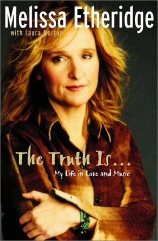 The Truth Is... My Life in Love and Music by Melissa Etheridge