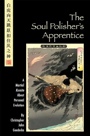 The Soul Polishers Apprentice: A Martial Kumite About Personal Evolution  by  Christopher J. Goedecke