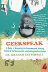 Geekspeak: A Guide to Answering the Unanswerable, Making Sense of the Nonsensical, and Solving the Unsolvable