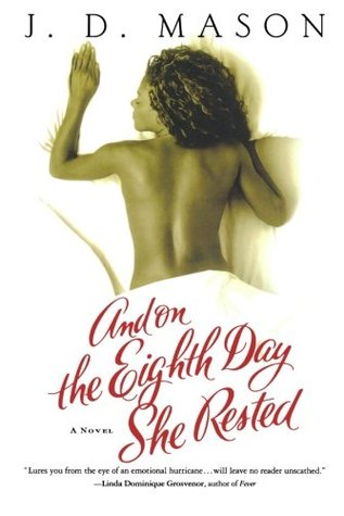 And on the Eighth Day She Rested by J.D. Mason