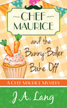 Chef Maurice and the Bunny-Boiler Bake Off by J.A. Lang