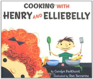 Cooking with Henry and Elliebelly by Carolyn Parkhurst