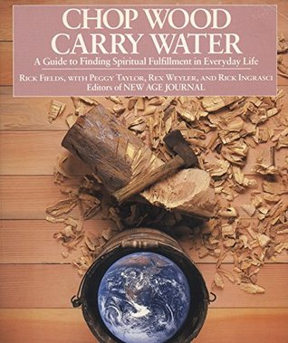 Chop Wood, Carry Water by Rick Fields