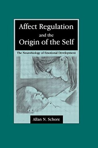 Affect Regulation and the Origin of the Self by Allan N. Schore