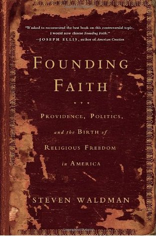 Founding Faith: Providence, Politics, and the Birth of Religious Freedom in America